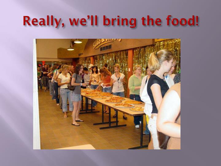 Really, we'll bring the food!