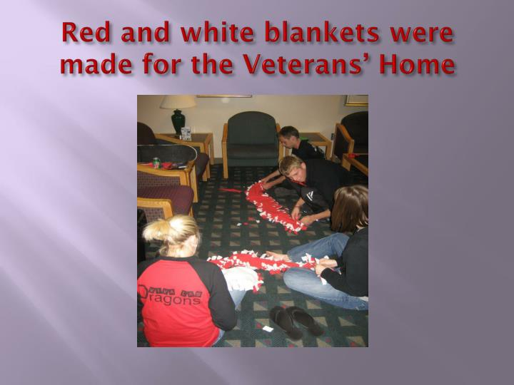 Red and white blankets were made for the Veterans' Home