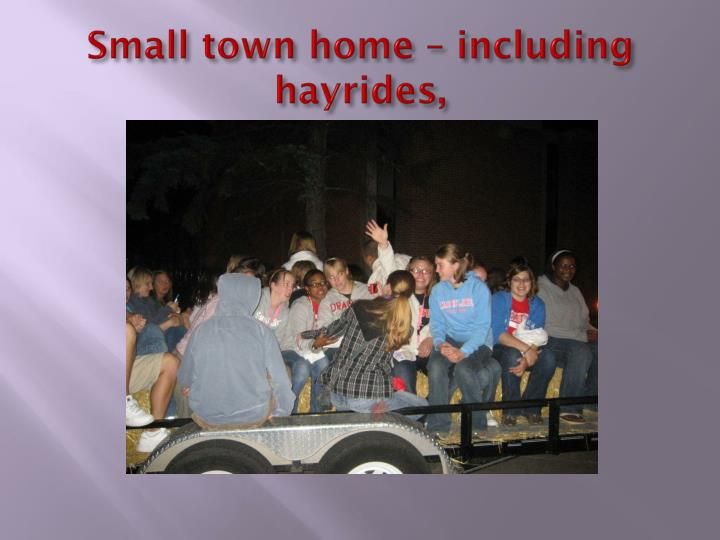 Small town home – including hayrides,