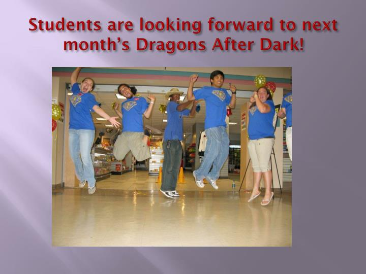 Students are looking forward to next month's Dragons After Dark!