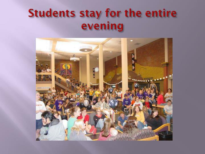 Students stay for the entire evening