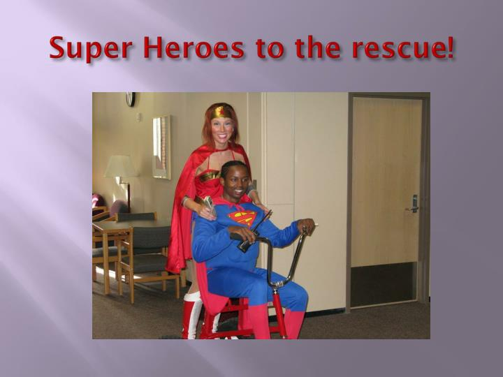 Super Heroes to the rescue!