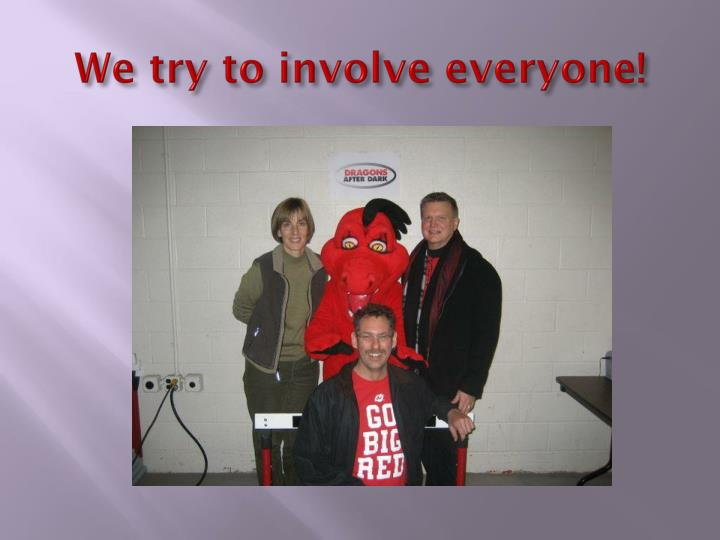 We try to involve everyone!