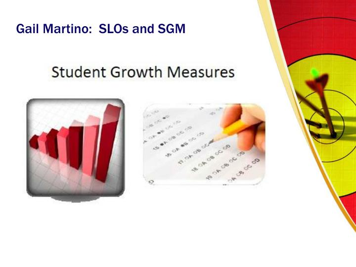 Gail Martino:  SLOs and SGM