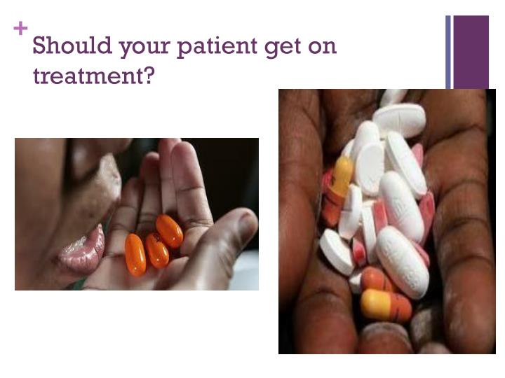 Should your patient get on treatment?