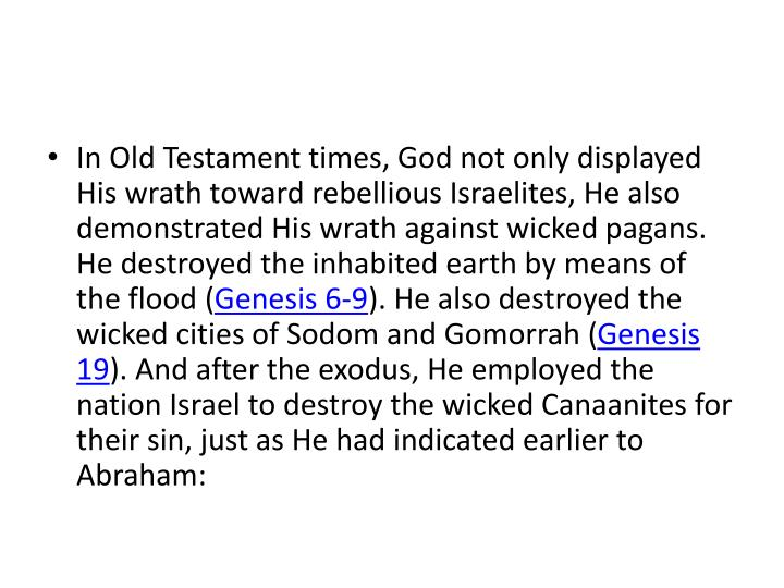 In Old Testament times, God not only displayed His wrath toward rebellious Israelites, He also demonstrated His wrath against wicked pagans. He destroyed the inhabited earth by means of the flood (