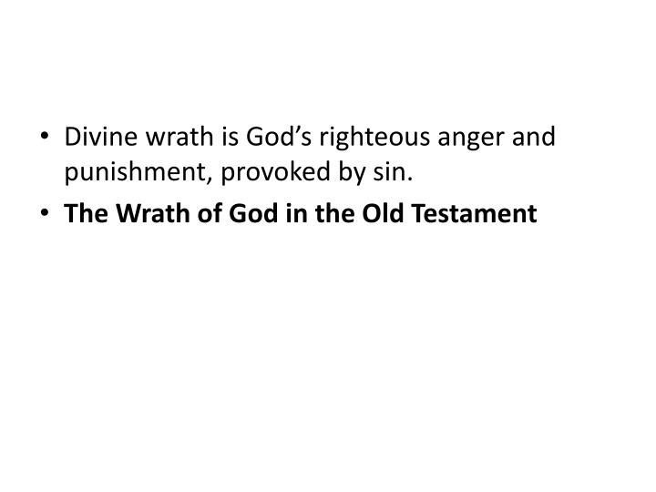 Divine wrath is God's righteous anger and punishment, provoked by sin.