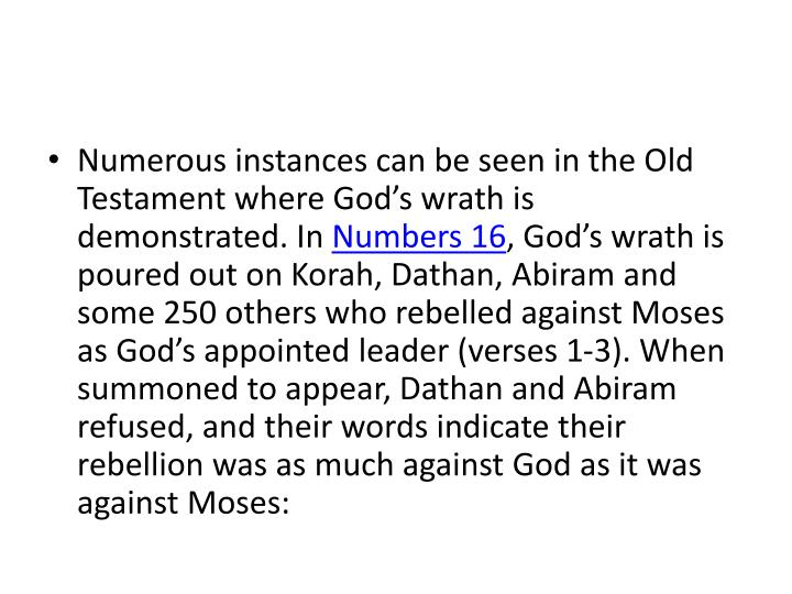 Numerous instances can be seen in the Old Testament where God's wrath is demonstrated. In