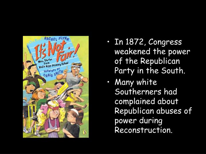 In 1872, Congress weakened the power of the Republican Party in the South.
