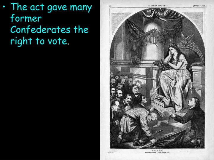 The act gave many former Confederates the right to vote