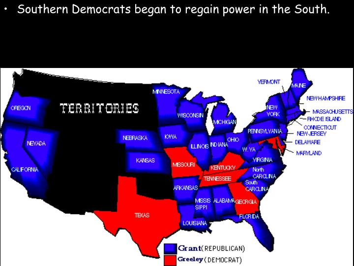 Southern Democrats began to regain power in the South.