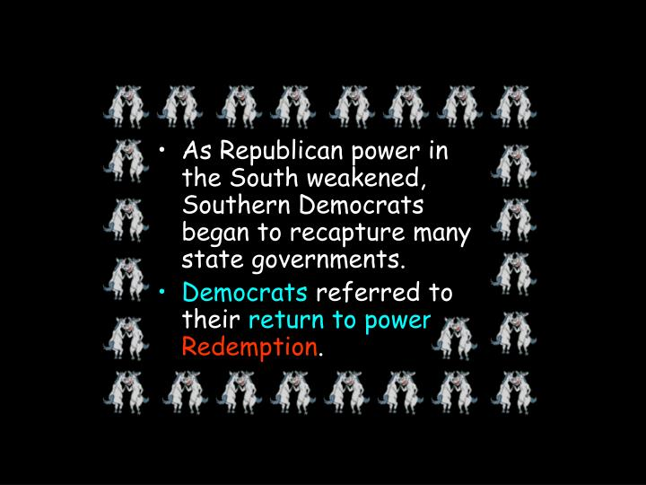 As Republican power in the South weakened, Southern Democrats began to recapture many state governments.