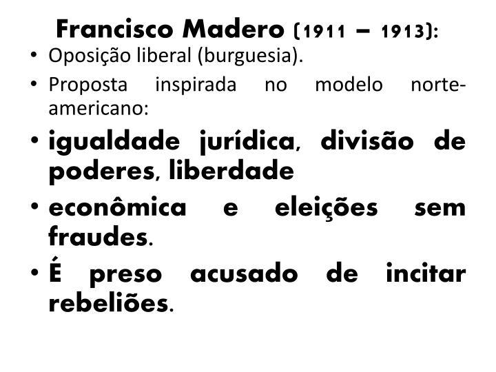 Francisco Madero (1911 – 1913):