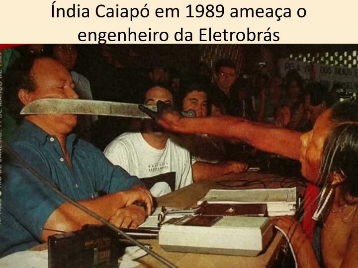 Índia Caiapó em 1989 ameaça o engenheiro da Eletrobrás