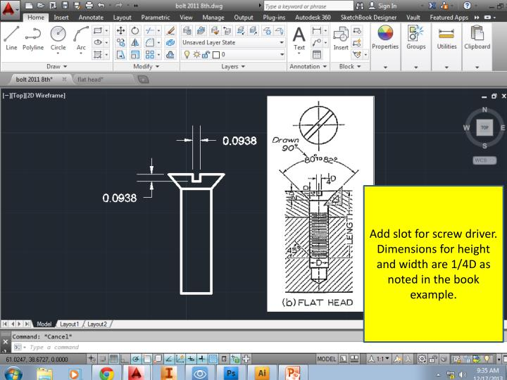Add slot for screw driver.  Dimensions for height and width are 1/4D as noted in the book example.