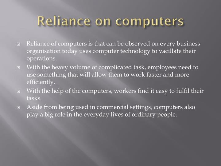 Reliance on computers