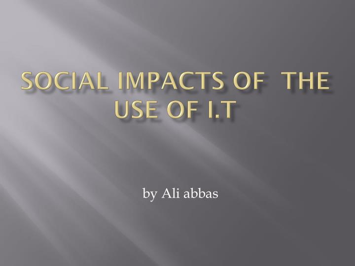 Social impacts of the use of i t
