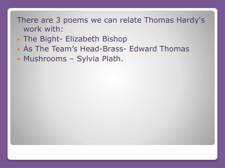 There are 3 poems we can relate Thomas Hardy's work with: