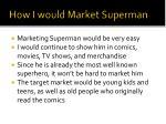 how i would market superman