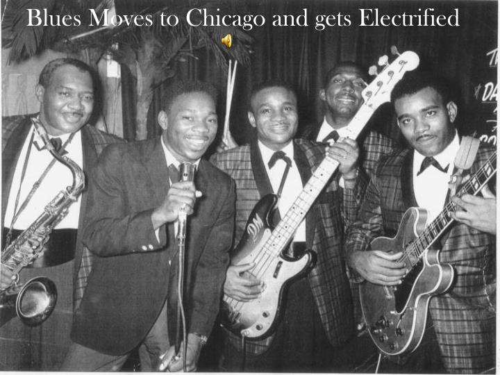Blues Moves to Chicago and gets Electrified