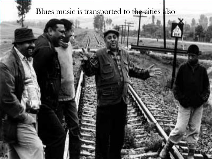 Blues music is transported to the cities also