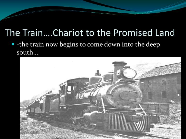 The Train….Chariot to the Promised Land