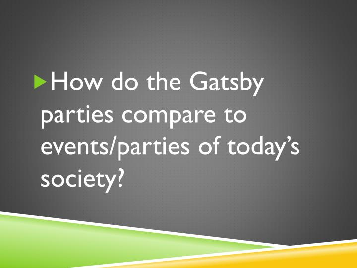 How do the Gatsby parties compare to events/parties of today's society?