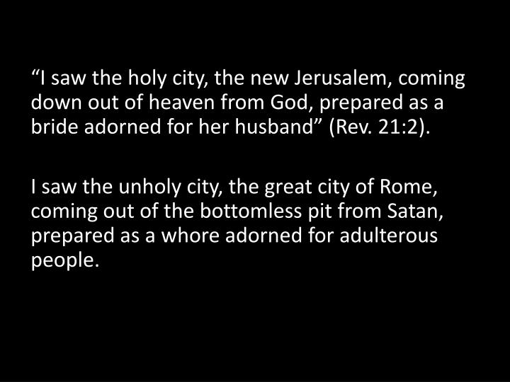 """I saw the holy city, the new Jerusalem, coming down out of heaven from God, prepared as a bride adorned for her husband"" (Rev. 21:2)."