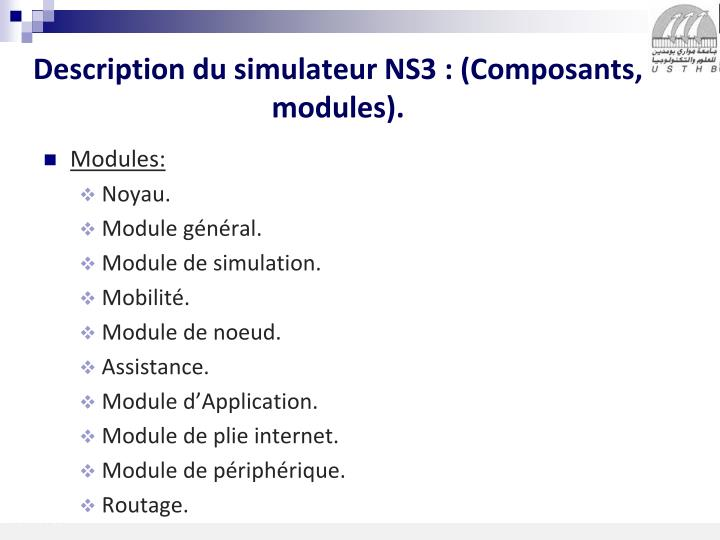 Description du simulateur NS3 : (Composants, modules).