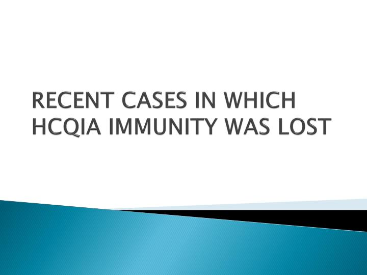 RECENT CASES IN WHICH HCQIA IMMUNITY WAS LOST