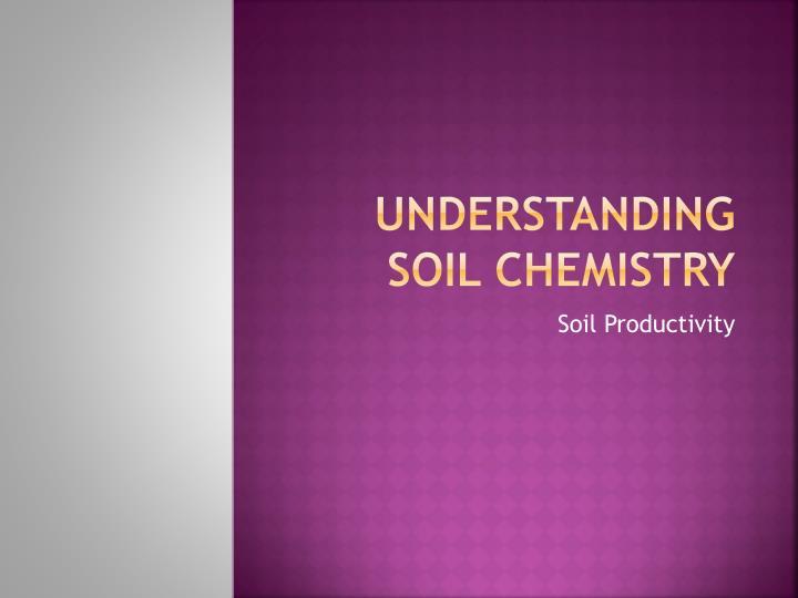 Understanding Soil Chemistry