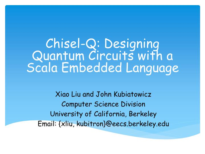 Chisel q designing quantum circuits with a scala embedded language