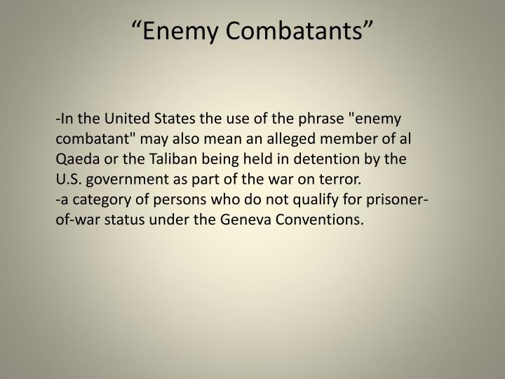 """""""Enemy Combatants"""""""