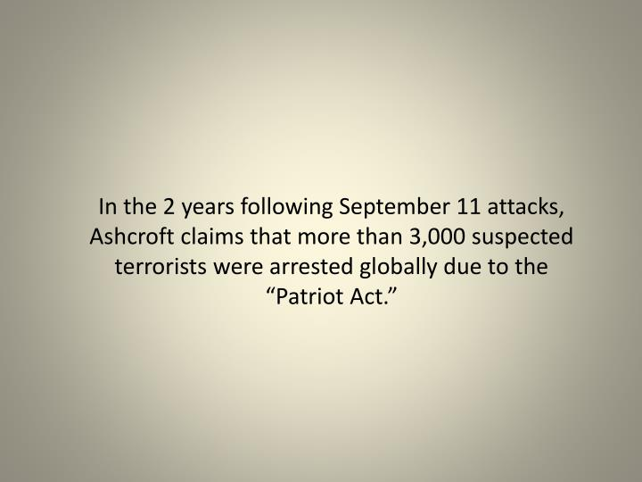 """In the 2 years following September 11 attacks, Ashcroft claims that more than 3,000 suspected terrorists were arrested globally due to the """"Patriot Act."""""""