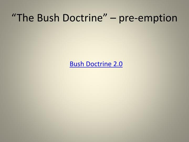 """The Bush Doctrine"" – pre-emption"
