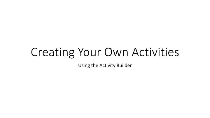 Creating Your Own Activities