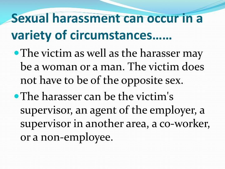 Sexual harassment can occur in a variety of circumstances……