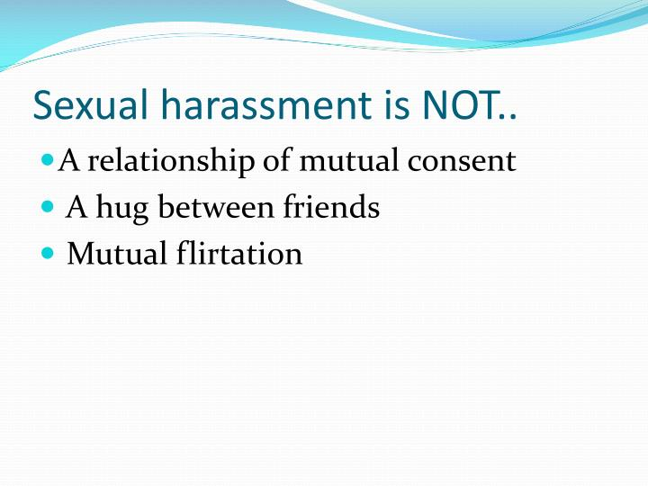 Sexual harassment is NOT..