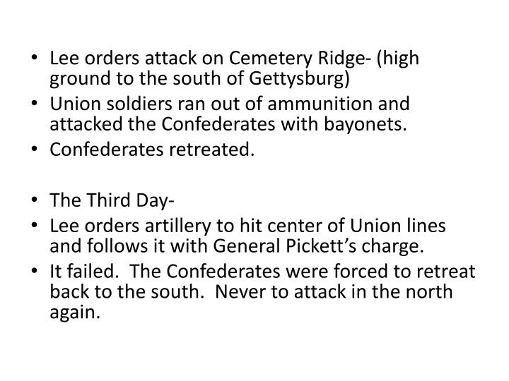 Lee orders attack on Cemetery Ridge- (high ground to the south of Gettysburg)