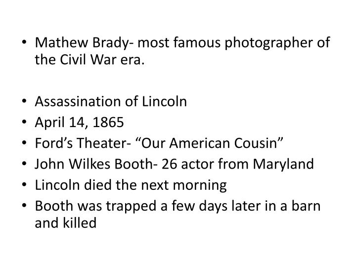 Mathew Brady- most famous photographer of the Civil War era.