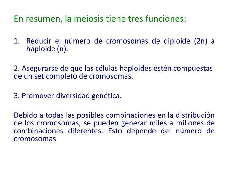 En resumen, la meiosis tiene tres funciones