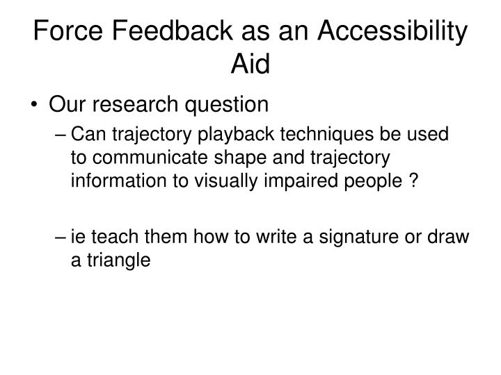 Force Feedback as an Accessibility Aid