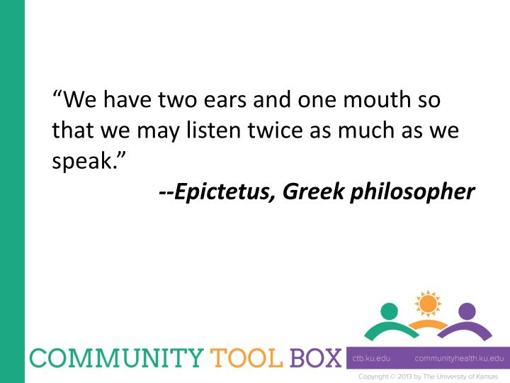 """We have two ears and one mouth so that we may listen twice as much as we speak."""
