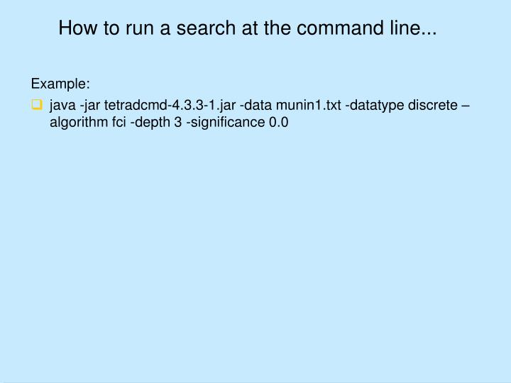 How to run a search at the command line...