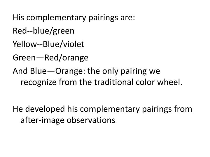 His complementary pairings are: