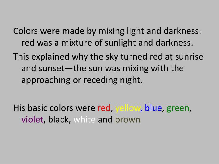 Colors were made by mixing light and darkness: red was a mixture of sunlight and darkness.