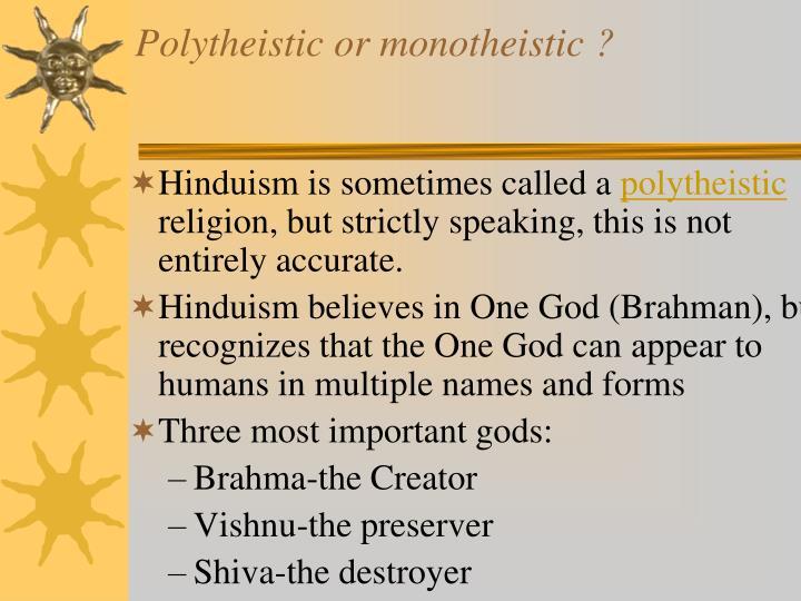 Polytheistic or monotheistic ?
