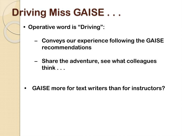 Driving Miss GAISE . . .