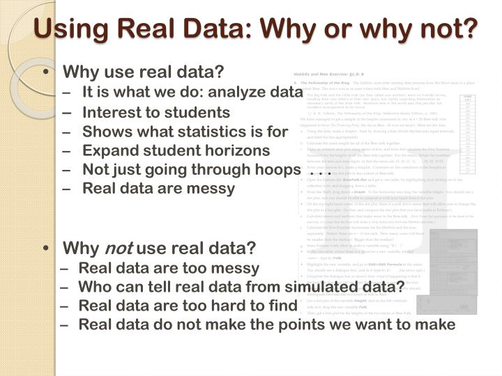 Using Real Data: Why or why not?
