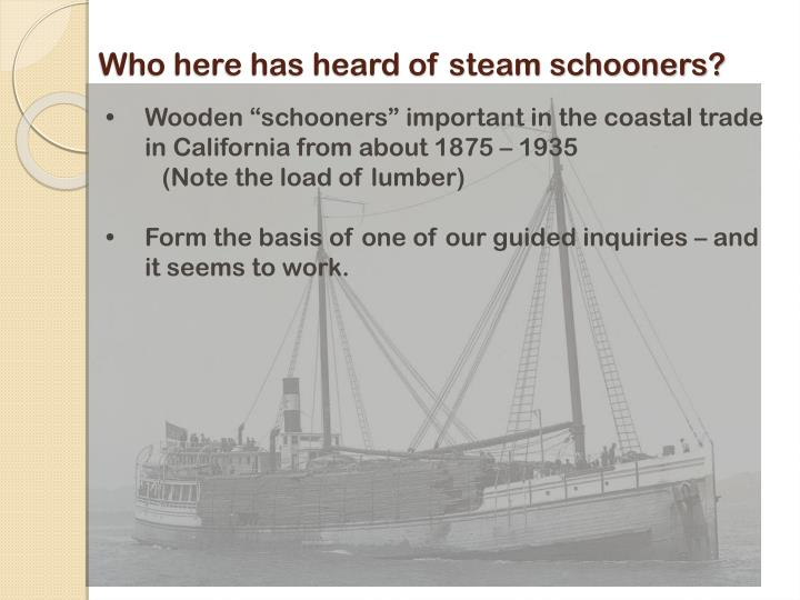 Who here has heard of steam schooners?